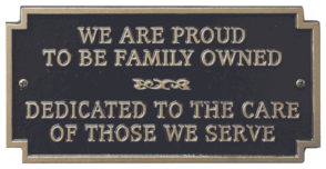 We are proud to be family owned. Dedicated to the care of those we serve.