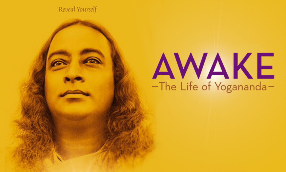 AWAKE the Film: Life of Paramahansa Yogananda