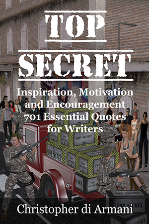 TOP SECRET: Inspiration, Motivation and Encouragement - 701 Essential Quotes for Writers