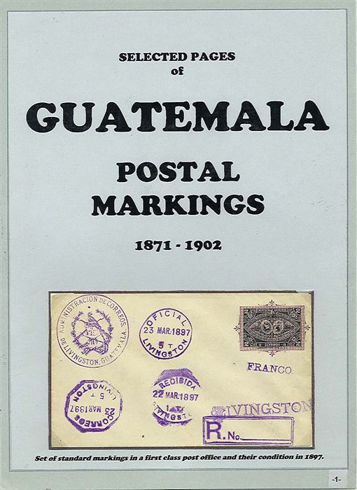 Prepared in connection with the recent publication of The Postal Markings of Guatemala, iillustrates most if not all the types of markings used in Guatemala in the last third of the 19th century.