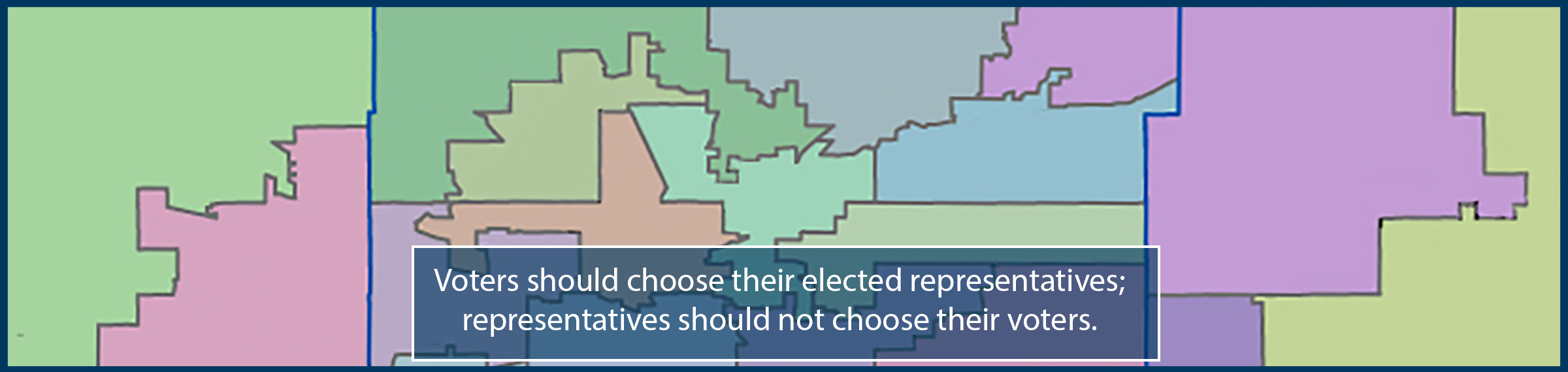 Voters should choose their representatives; representatives should not choose their voters
