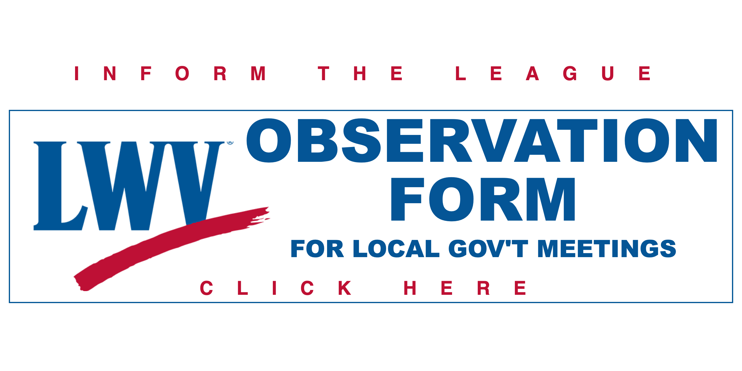 LWV observation form Inform the League about government meetings