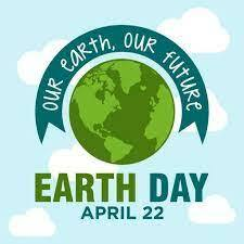Our Earth Our Future: Earth Day April 22