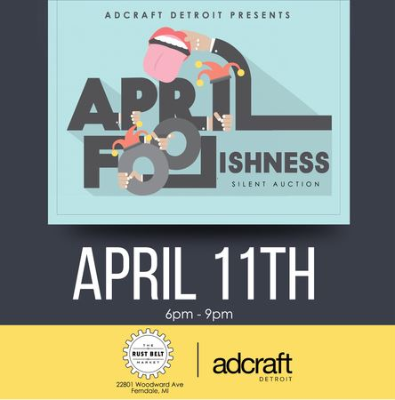 Adcraft's annual April Foolishness silent auction is a great night of food, fun and deals on amazing auction items. Proceeds benefit Adcraft Detroit educational, social and philanthropic programs.