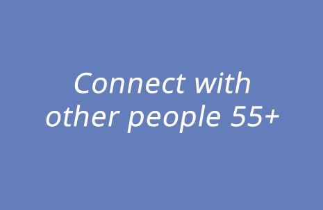Connect with other people 55+
