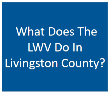 What Does The LWV do in Livingston County?