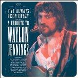 I've Always Been Crazy: Tribute to Waylon Jennings