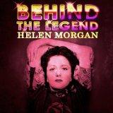 Helen Morgan - Behind The Legend