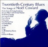 Twentieth-Century Blues: The Songs of Noël Coward