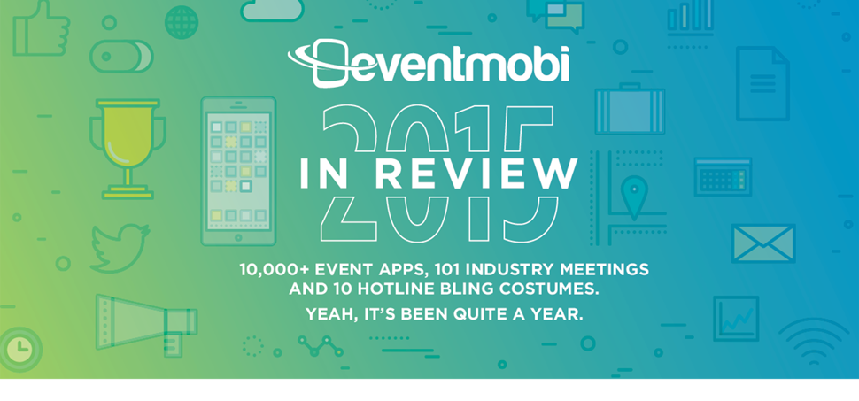 EventMobi 2015 in Review: 10,000 Apps, 101 Industry Meetings and 5 Hotline Bling Costumes. Yeah, It's Been Quite A Year.