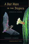 A Bat Man in the Tropics: Chasing El Duende , by Theodore Fleming