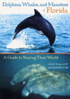 Dolphins, Whales, and Manatees of Florida: A Guide to Sharing Their World , by John E. Reynolds III and Randall Wells