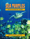 Sea Turtles: An Ecological Guide , by David Gulko and Karen Eckert