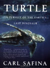 Voyage of the Turtle: In Pursuit of the Earth's Last Dinosaur , by Carl Safina