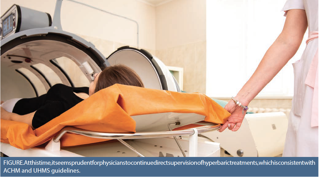 FIGURE. At this time, it seems prudent for physicians to continue direct supervision of hyperbaric treatments, which is consistent with ACHM and UHMS guidelines.
