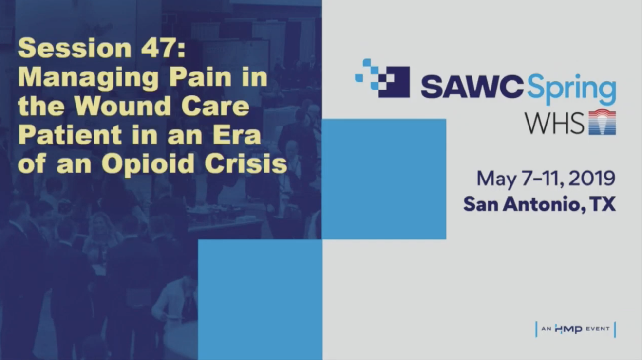Managing Pain in the Wound Care Patient in an Era of an Opioid Crisis | SAWC Spring 2019