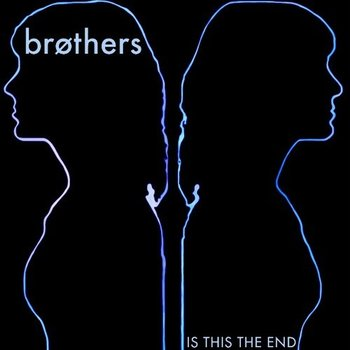 brothers - is this the end, mp3, song of the day, canción del día, best new indie rock synth pop music, free download, descarga, download, best new indie music, radio internet independiente ciudad de méxico, online, underground music