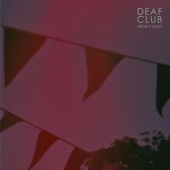 deaf club - break it slow, best new indie rock shoegaze music, song of the day, canción del día, best new music, indie folk rock, goth, download, free download, mp3, descarga canción gratis, break it slow, new music