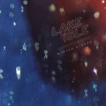 lake isle - winter lights, new album, nuevo disco, song of the day, canción del día, best new indie rock shoegaze music, online radio, best new underground music, free download, download, descarga gratis canción, steel rails, mp3