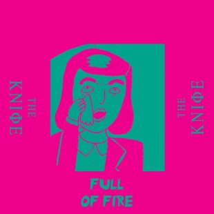 the knife - full of fire, listen, escucha, nuevo sencillo, new single, nueva canción, new song, new music, música nueva, new album, nuevo disco, new album, noticias musicales, novedades, actualidades, radio internet alternativo independiente, underground music, indie electro music, best new