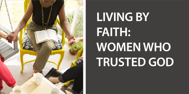 Living by Faith: Women Who Trusted God
