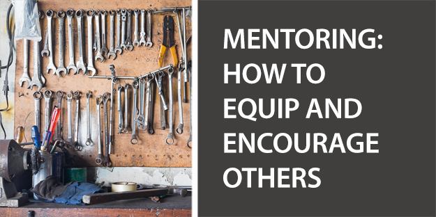 Mentoring: How to Equip and Encourage Others