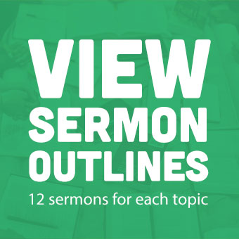 View Sermon Outlines: 12 Sermons for each topic