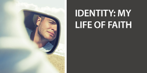 Identity: My Life of Faith