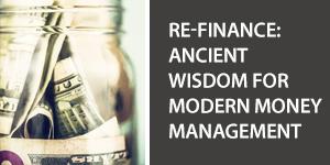 Re-Finance: Ancient Wisdom for Modern Money Management
