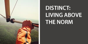 Distinct: Living Above the Norm