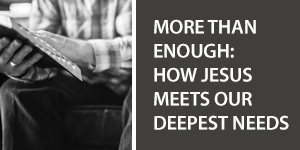 More Than Enough: How Jesus Meets Our Deepest Needs