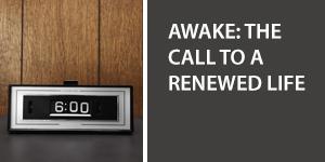 Awake: The Call to a Renewed Life