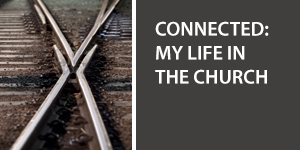 Connected: My Life in the Church