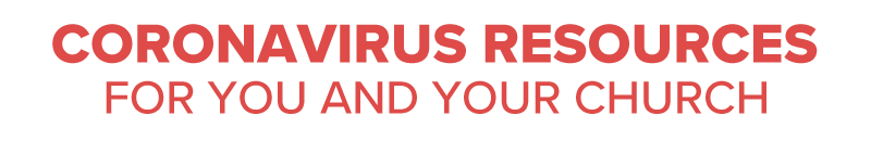 Coronavirus Resources for You and Your Church