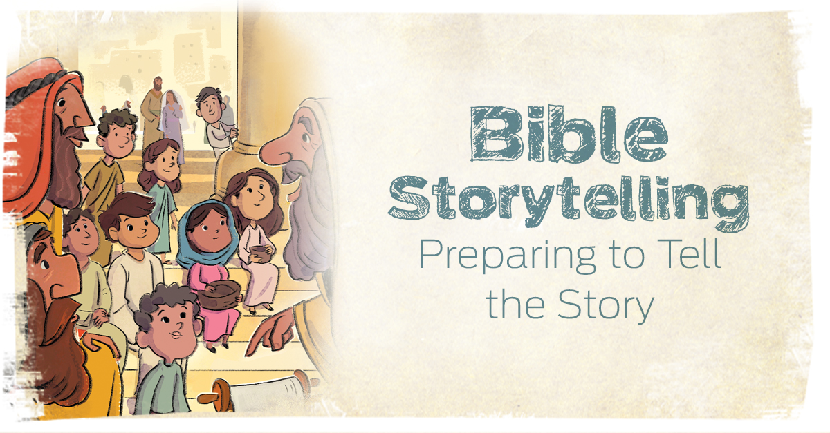Bible Storytelling Preparing To Tell The Story
