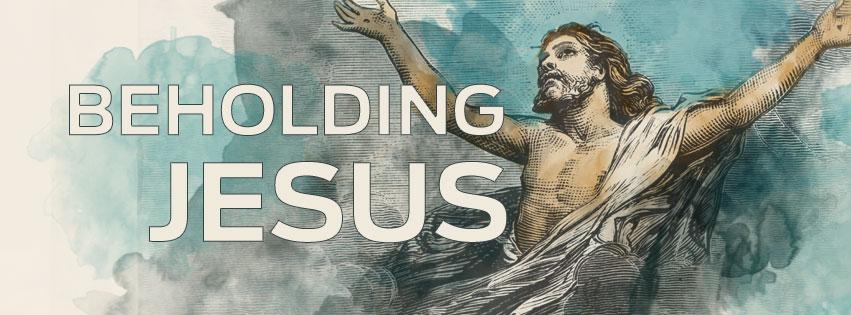 Beholding Jesus