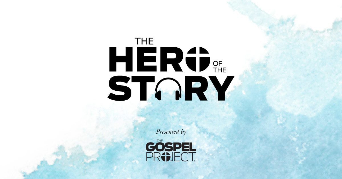 The Hero of the Story Podcast Archives - The Gospel Project