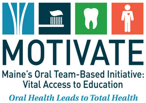 MOTIVATE: Maine's Oral Team-Based Initiative: Vital Access to Education
