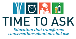 Time to Ask - Education that transforms conversations about alcohol use
