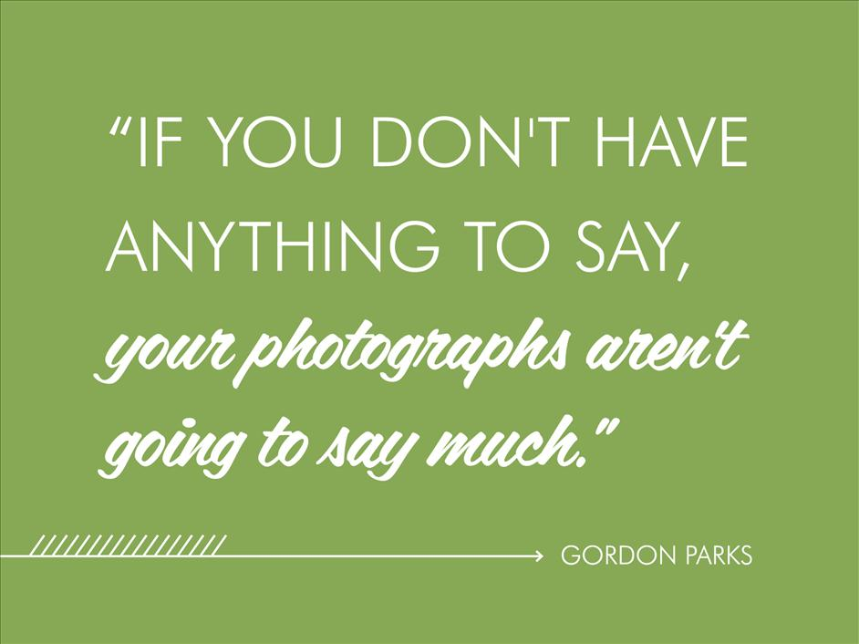 """If you don't have anything to say, your photographs aren't going to say much."" Gordon Parks // Inspirational quotes from famous black photographers"