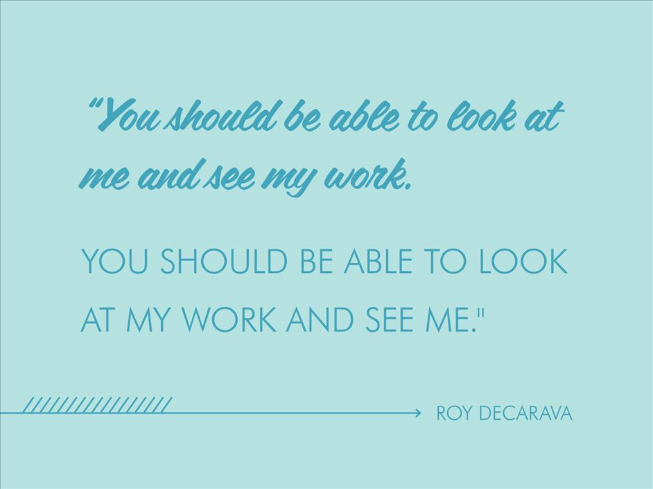 """You should be able to look at me and see my work. You should be able to look at my work and see me."" - Roy DeCarava // Inspirational quotes from famous black photographers"