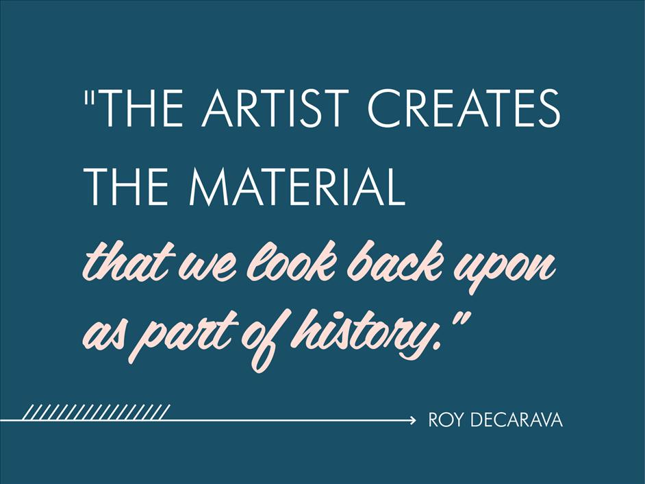 """The artist creates the material that we look back upon as part of history."" Roy DeCarava // Inspirational quotes from famous black photographers"
