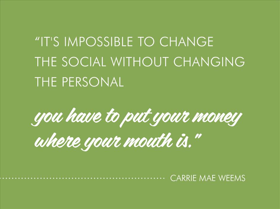 """It's impossible to change the social without changing the personal - you have to put your money where your mouth is."" - Carrie Mae Weems // Inspirational quotes from famous black photographers"
