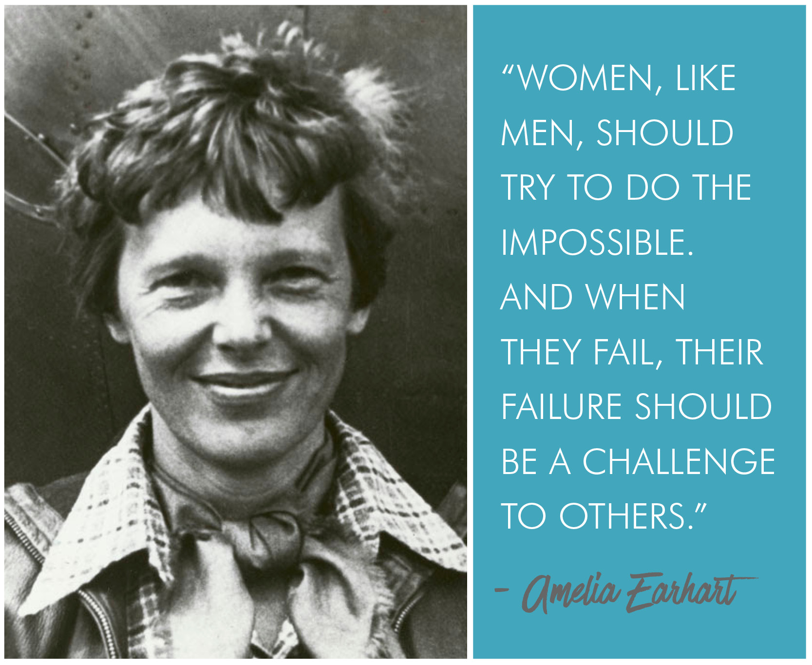 'Women, like men, should try to do the impossible. And when they fail, their failure should be a challenge to others.' - Amelia Earhart quote