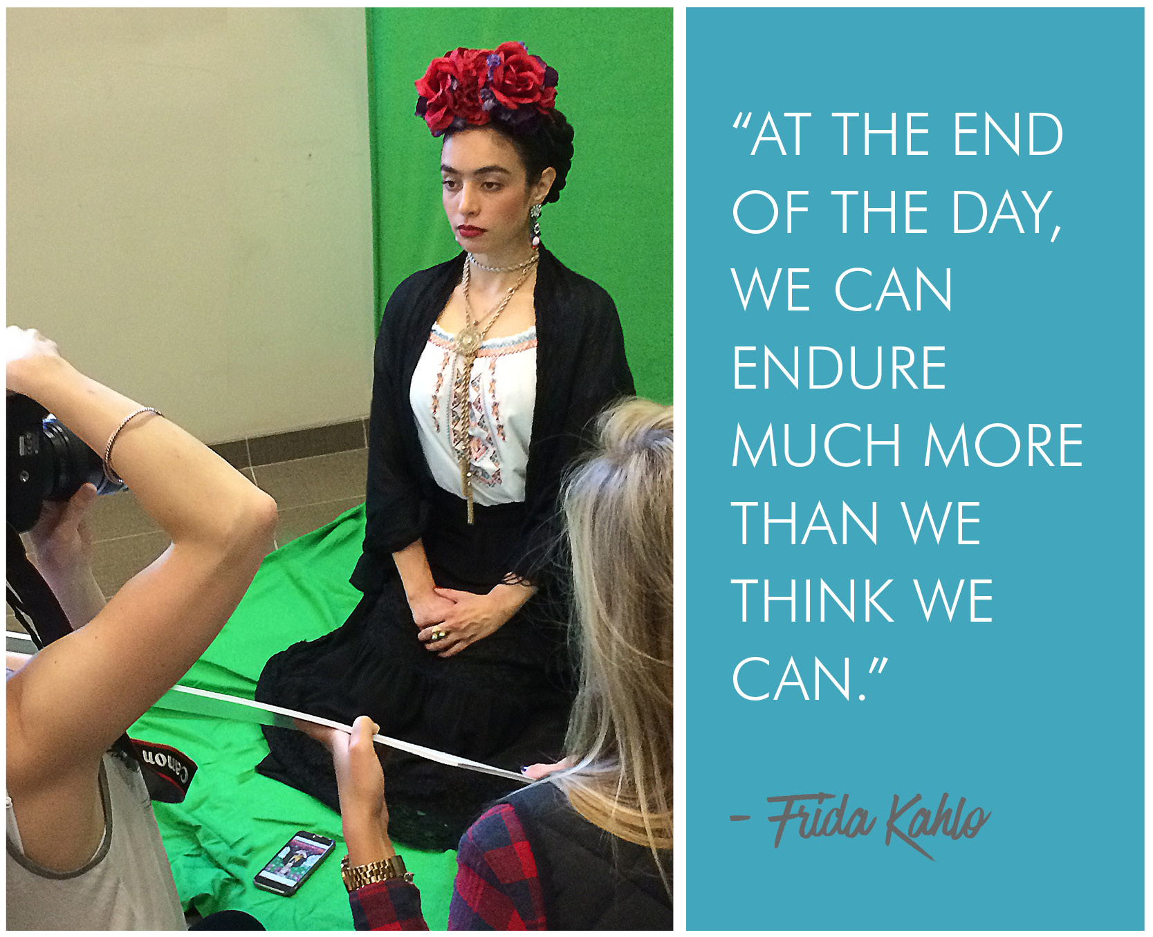 'At the end of the day, we can endure much more than we think we can.' - Frida Kahlo