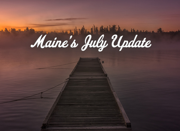 Maine's July Update