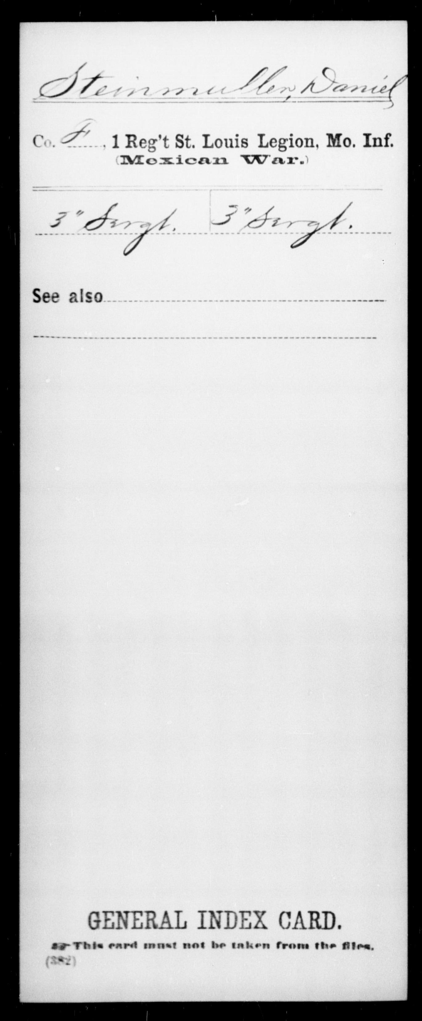 Steinmuller, Danie; - State: Missouri - Regiment: 1 St Louis Legion, Missouri Infantry, Company F - Enlistment Rank: 3 Sergt - Discharge Rank: 3 Sergt