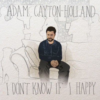 I Don't Know If I Happy by Adam Cayton-Holland