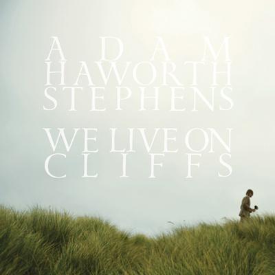 Adam Haworth Stephens - We Live On Cliffs