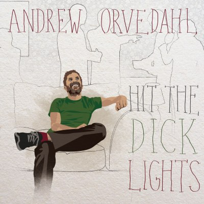 Hit The Dick Lights by Andrew Orvedahl